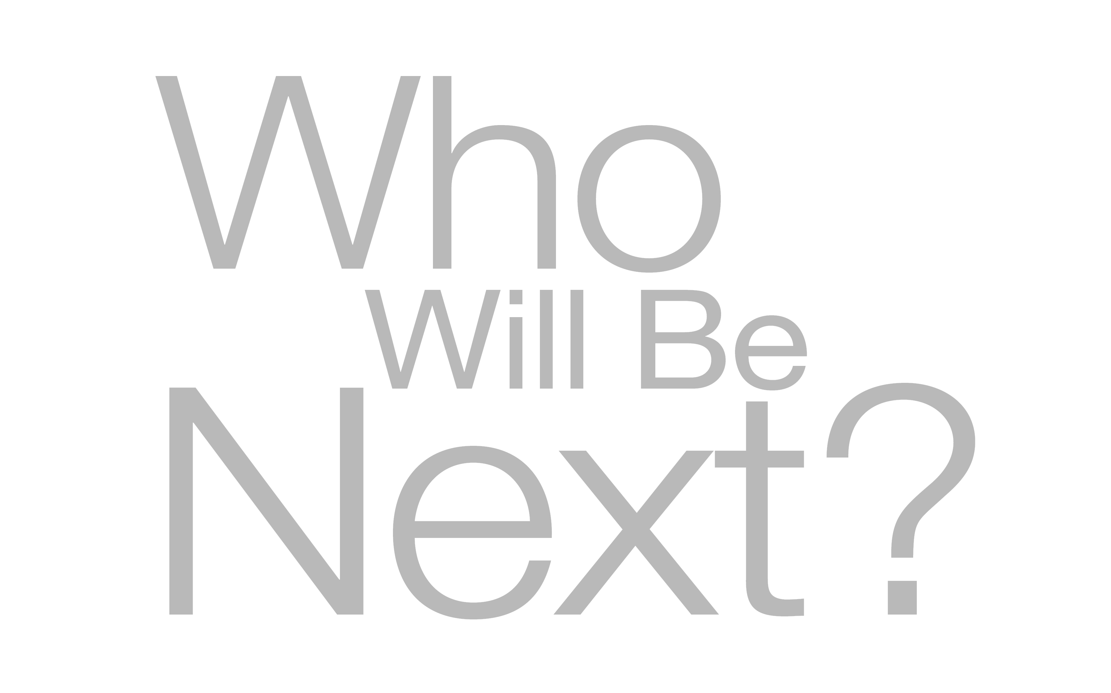Who Will Be Next?