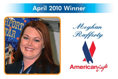Congratulations to the Reward and Recognition winner for April 2010 - Meghan Rafferty - American Eagle
