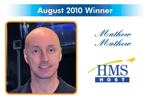 Congratulations to the Reward and Recognition winner for August 2010 - Mathew Mathew - HMS Host
