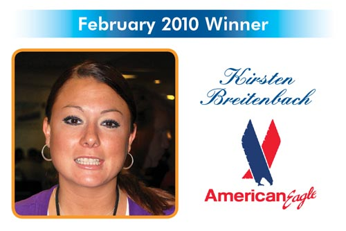 Congratulations to the Reward and Recognition winner for February 2010 - Kristen Breitenbach - American Eagle