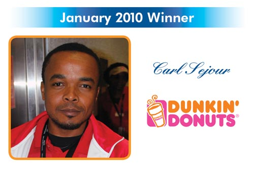 Congratulations to the Reward and Recognition winner for January 2010 - Carl Sejour - Dunkin Donuts