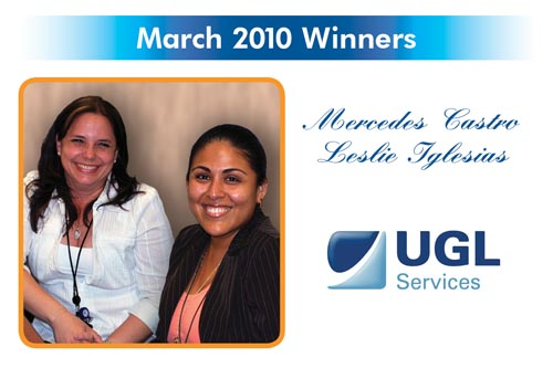 Congratulations to the Reward and Recognition winner for March 2010 - Mercedes Castro and Leslie Iglesias - UGL-Unicco