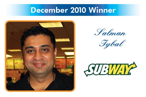 Congratulations to the Reward and Recognition winner for December 2010 - Salman Iqbal - Subway